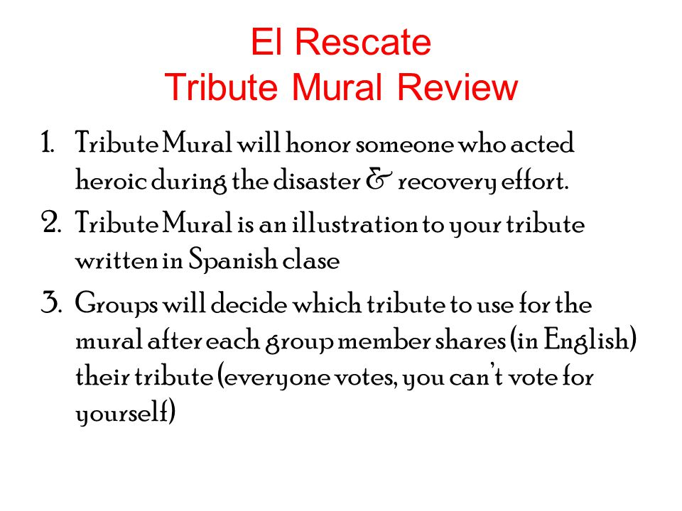 El Rescate Tribute Mural Review 1.Tribute Mural will honor someone who acted heroic during the disaster & recovery effort.