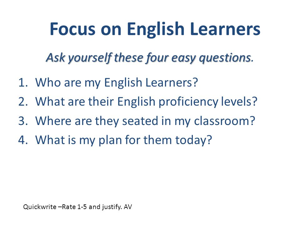 Focus on English Learners 1.Who are my English Learners.