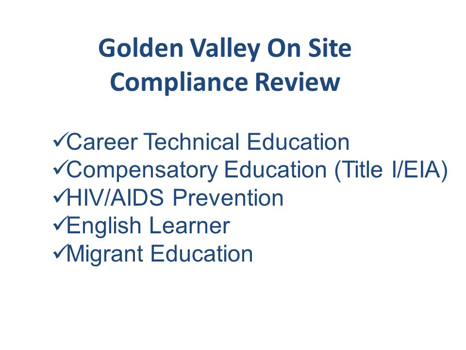 Golden Valley On Site Compliance Review Career Technical Education Compensatory Education (Title I/EIA) HIV/AIDS Prevention English Learner Migrant Education