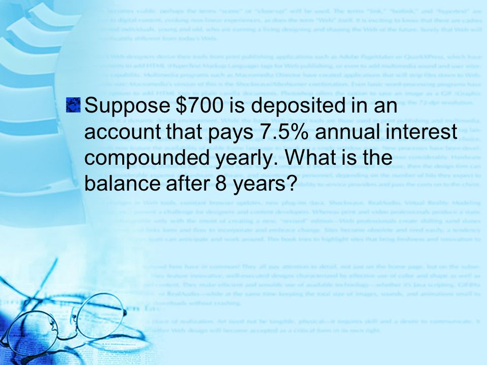 Suppose $700 is deposited in an account that pays 7.5% annual interest compounded yearly. What is the balance after 8 years?