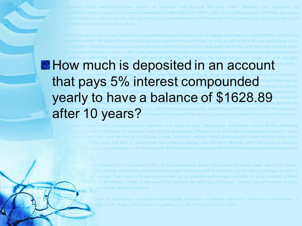 How much is deposited in an account that pays 5% interest compounded yearly to have a balance of $1628.89 after 10 years?