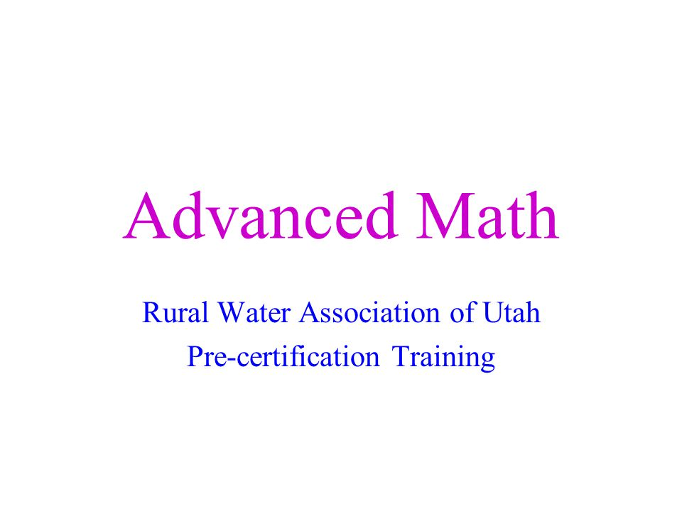 Advanced Math Rural Water Association of Utah Pre-certification Training