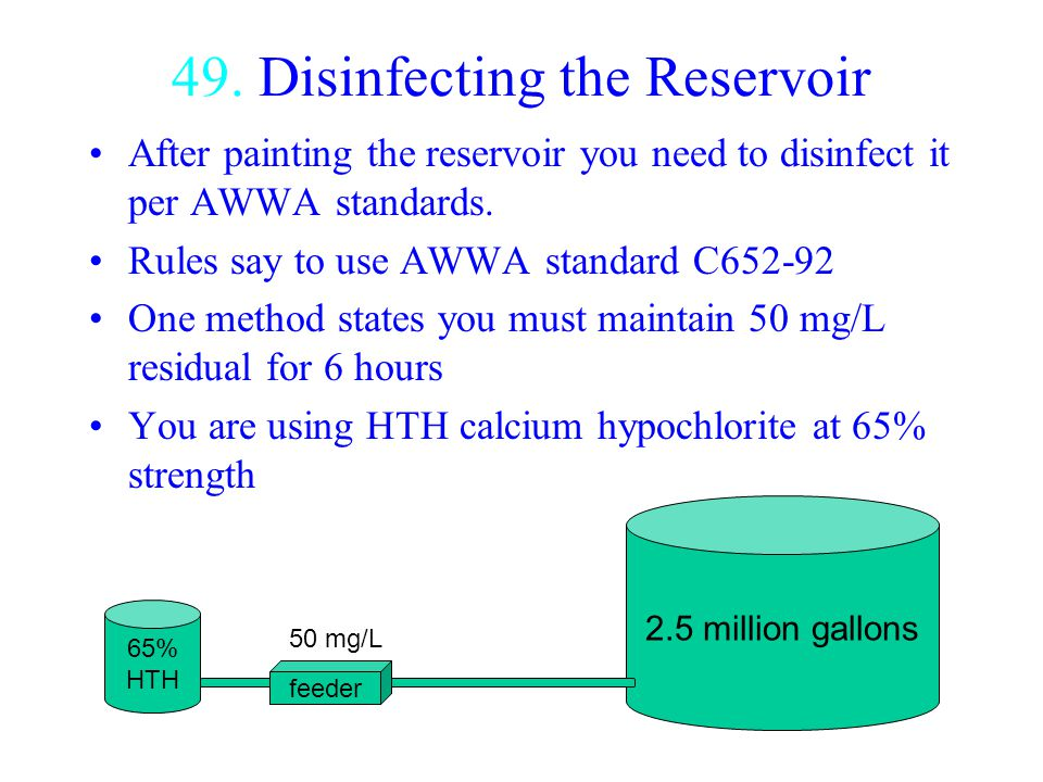 49. Disinfecting the Reservoir After painting the reservoir you need to disinfect it per AWWA standards. Rules say to use AWWA standard C652-92 One me