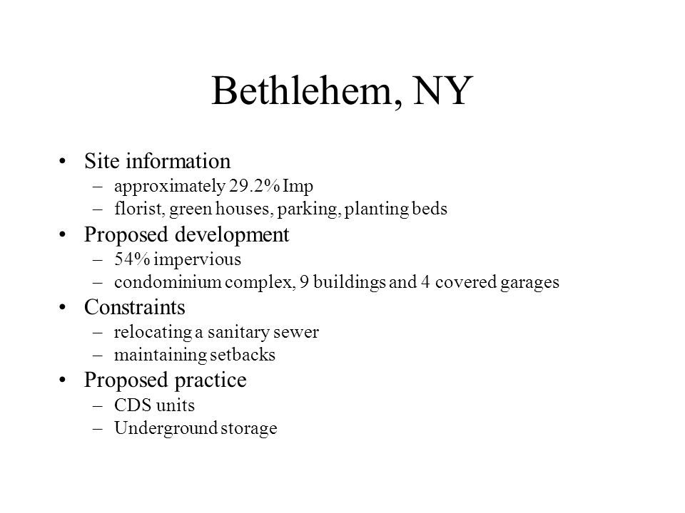 Bethlehem, NY Site information –approximately 29.2% Imp –florist, green houses, parking, planting beds Proposed development –54% impervious –condomini