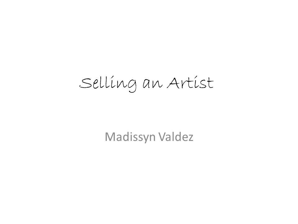 Selling an Artist Madissyn Valdez
