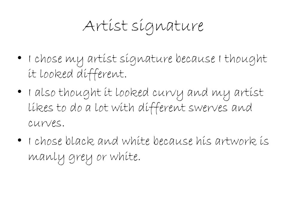 Artist signature I chose my artist signature because I thought it looked different. I also thought it looked curvy and my artist likes to do a lot wit