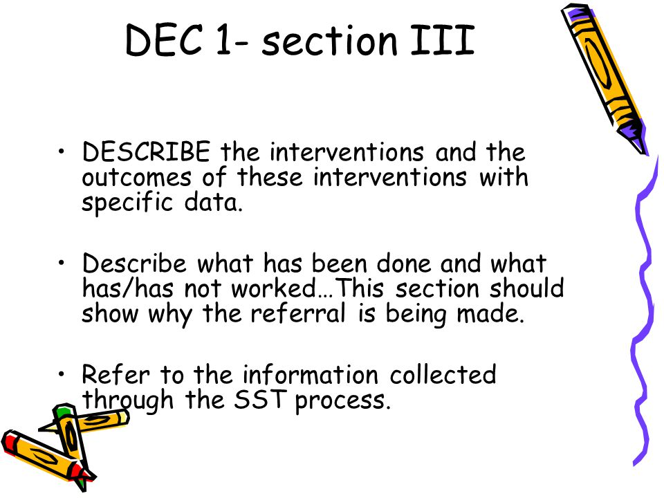 DEC 1- section III DESCRIBE the interventions and the outcomes of these interventions with specific data. Describe what has been done and what has/has