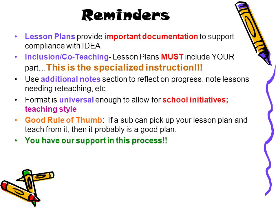 Reminders Lesson Plans provide important documentation to support compliance with IDEA Inclusion/Co-Teaching- Lesson Plans MUST include YOUR part… Thi