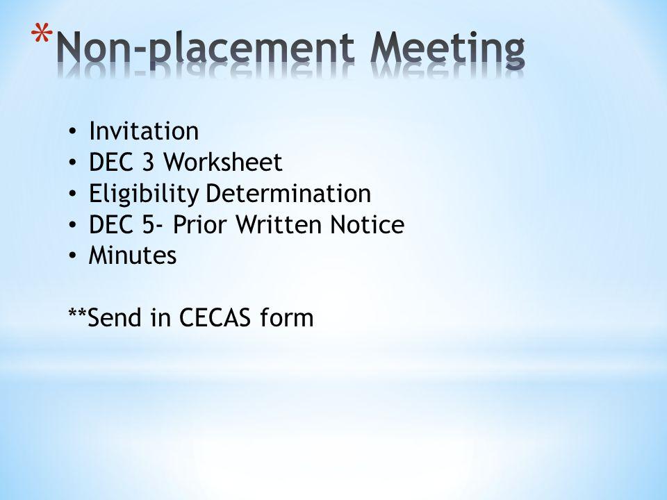 Invitation DEC 3 Worksheet Eligibility Determination DEC 5- Prior Written Notice Minutes **Send in CECAS form