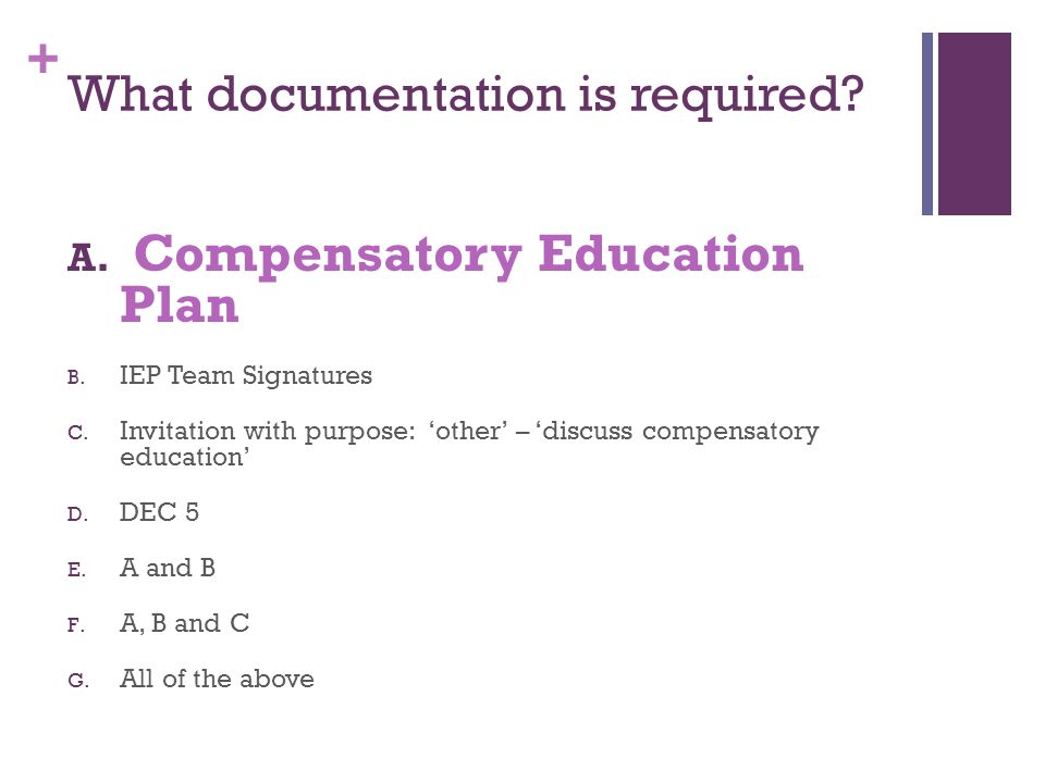 + What documentation is required? A. Compensatory Education Plan B. IEP Team Signatures C. Invitation with purpose: 'other' – 'discuss compensatory ed