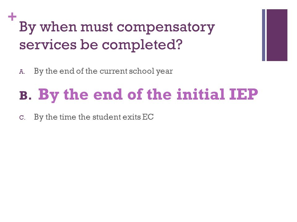 + By when must compensatory services be completed.