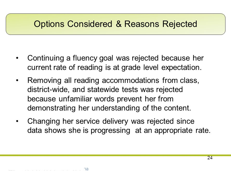 24 Continuing a fluency goal was rejected because her current rate of reading is at grade level expectation. Removing all reading accommodations from