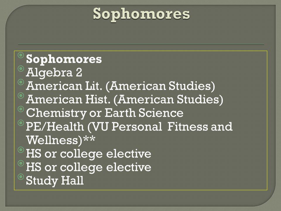 Sophomores Algebra 2 American Lit. (American Studies) American Hist. (American Studies) Chemistry or Earth Science PE/Health (VU Personal Fitnes