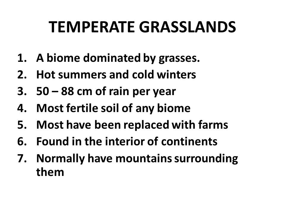 TEMPERATE GRASSLANDS 1.A biome dominated by grasses.