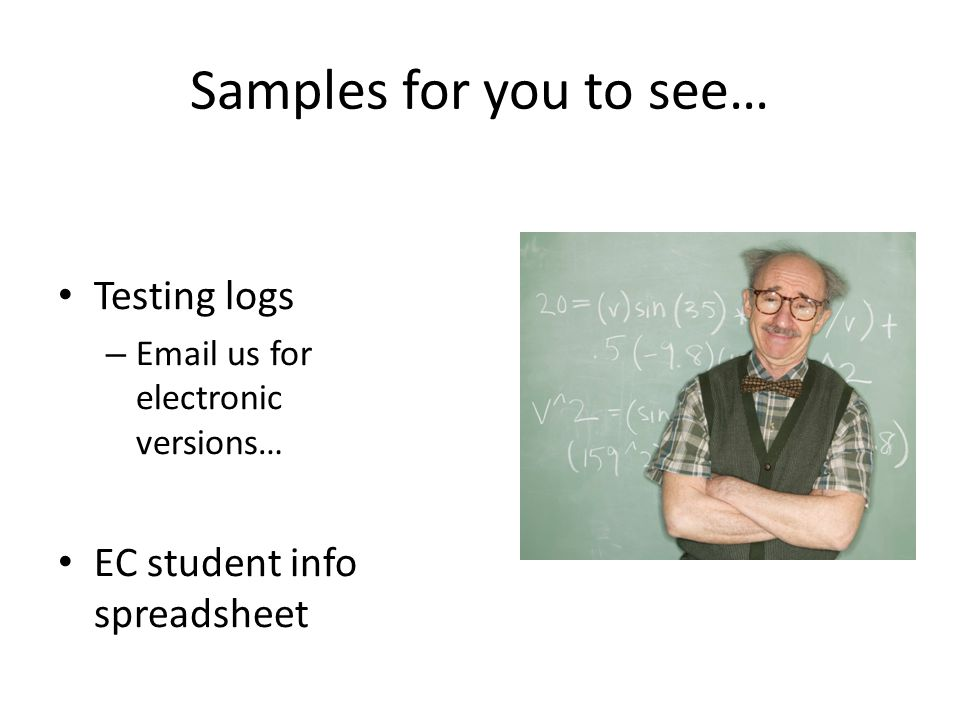 Samples for you to see… Testing logs – Email us for electronic versions… EC student info spreadsheet