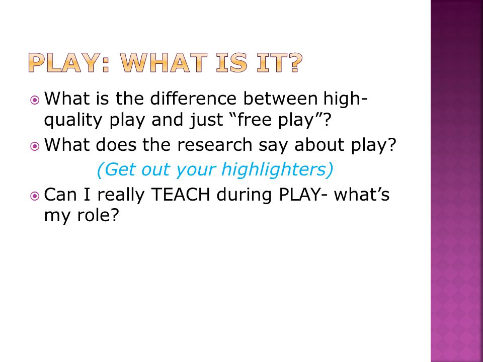  What is the difference between high- quality play and just free play .