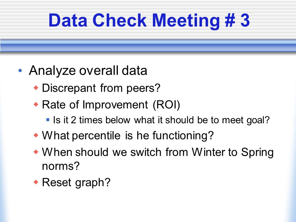 Data Check Meeting # 3 Analyze overall data  Discrepant from peers.