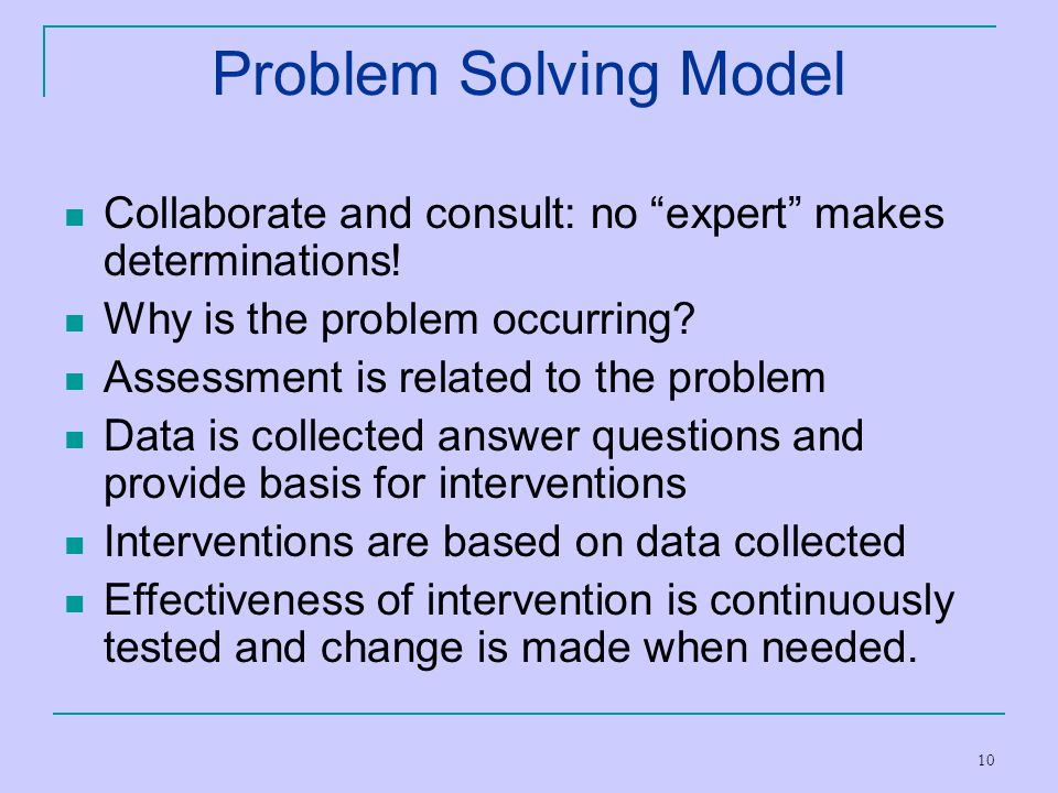 """10 Problem Solving Model Collaborate and consult: no """"expert"""" makes determinations! Why is the problem occurring? Assessment is related to the problem"""