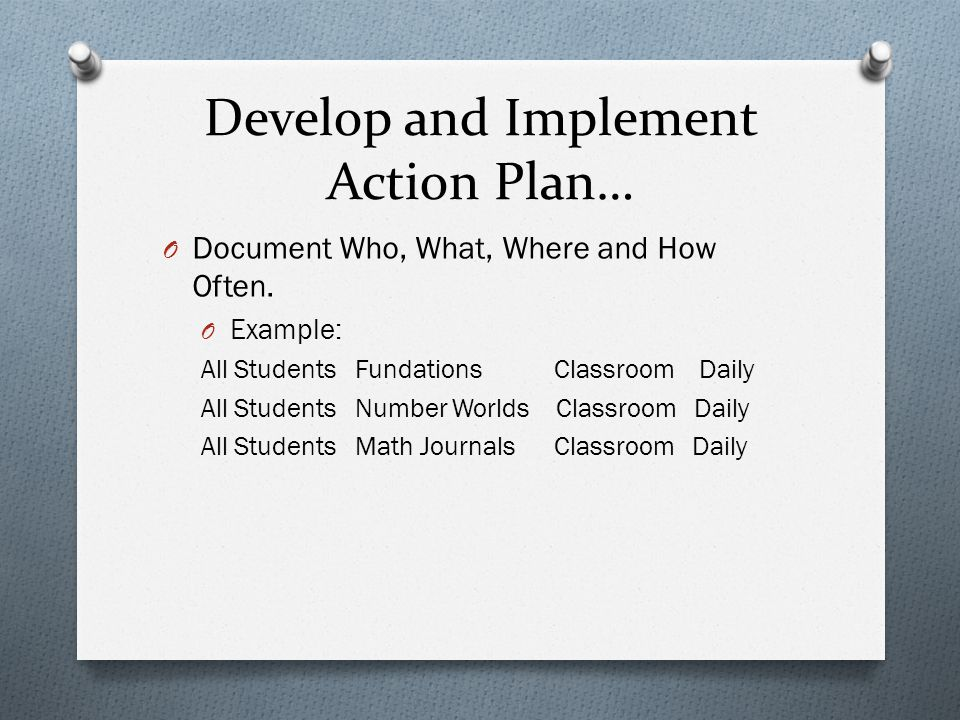 Develop and Implement Action Plan… O Document Who, What, Where and How Often.