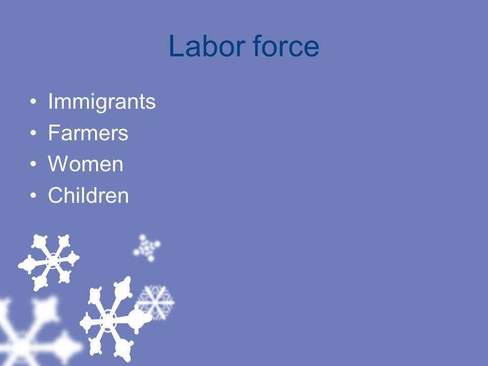 Labor force Immigrants Farmers Women Children