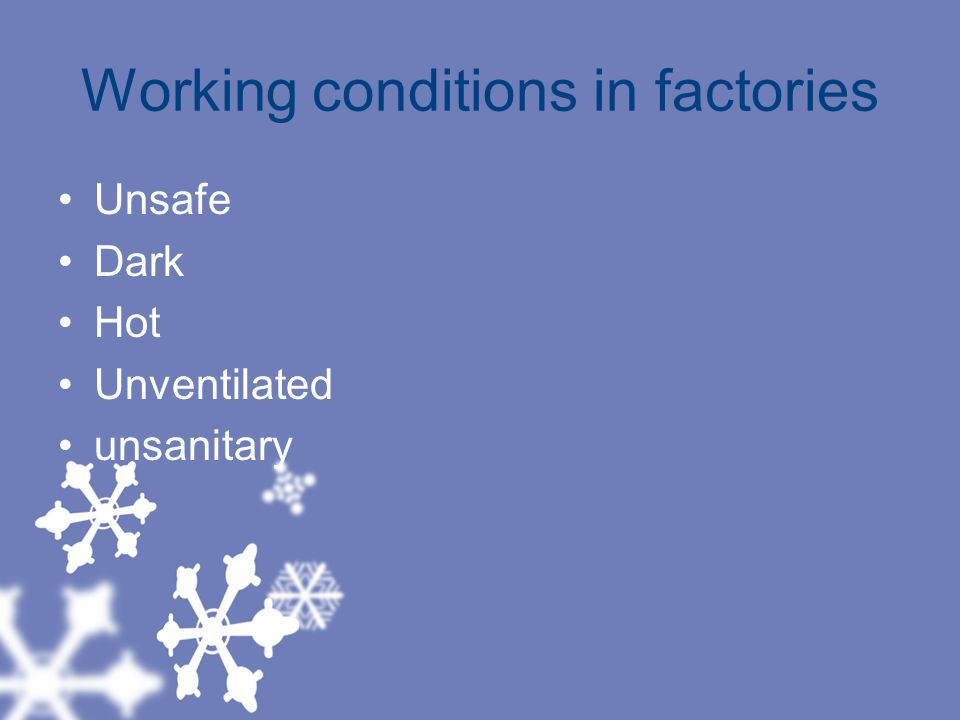 Working conditions in factories Unsafe Dark Hot Unventilated unsanitary