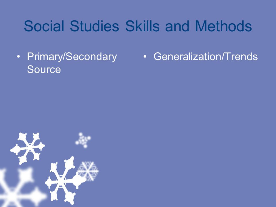 Social Studies Skills and Methods Primary/Secondary Source Generalization/Trends