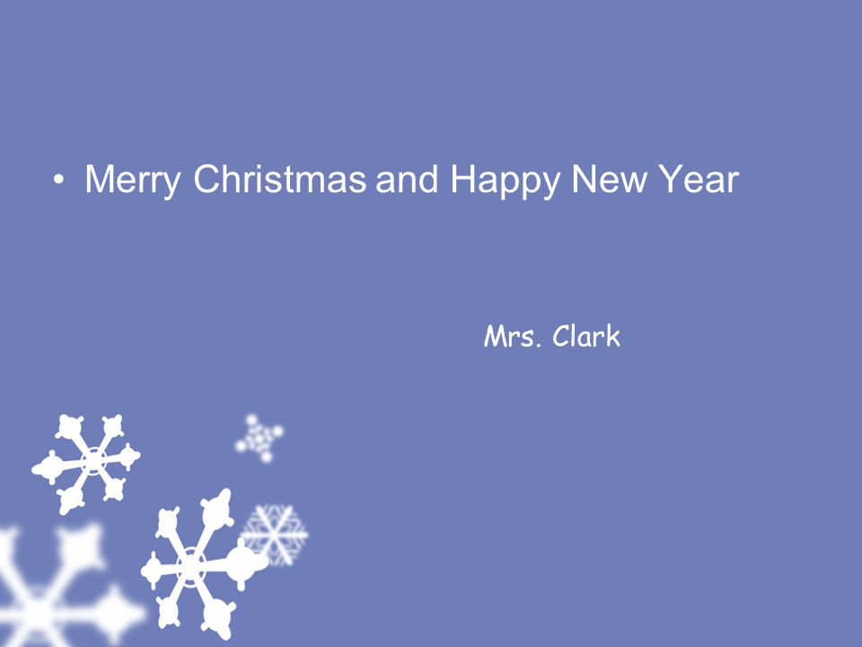 Merry Christmas and Happy New Year Mrs. Clark