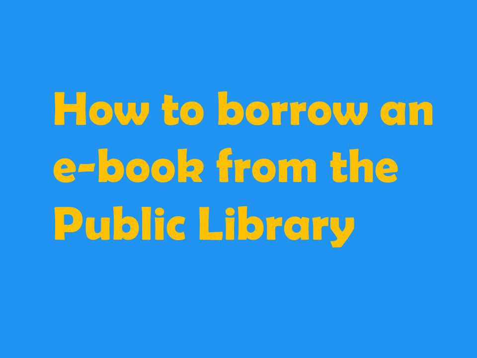 How to borrow an e-book from the Public Library