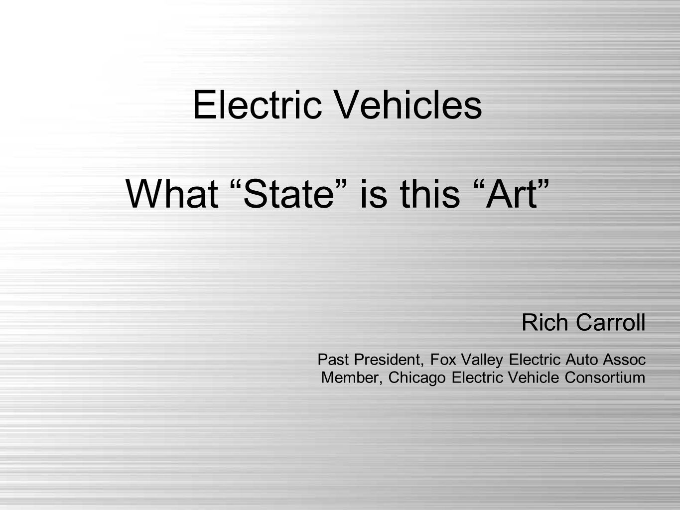 Electric Vehicles What State is this Art Rich Carroll Past President, Fox Valley Electric Auto Assoc Member, Chicago Electric Vehicle Consortium