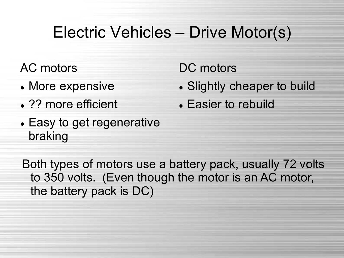 Electric Vehicles – Drive Motor(s) AC motors More expensive .