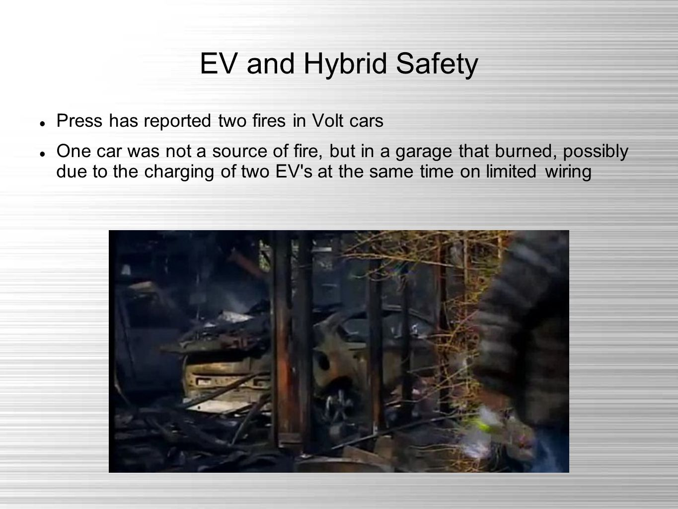 EV and Hybrid Safety Press has reported two fires in Volt cars One car was not a source of fire, but in a garage that burned, possibly due to the charging of two EV s at the same time on limited wiring