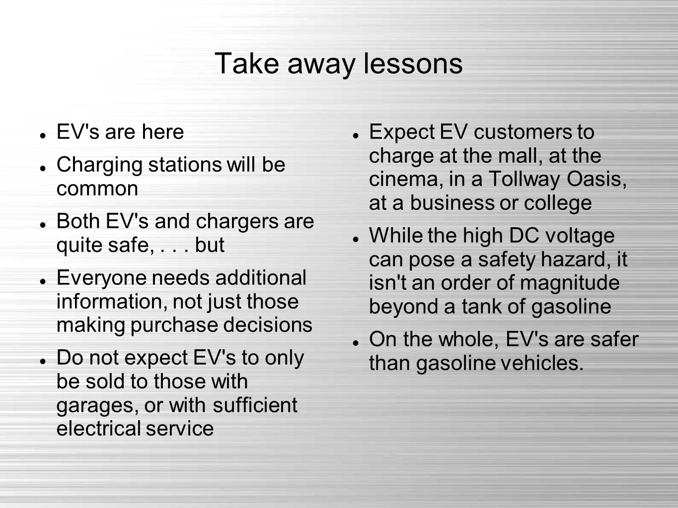 Take away lessons EV s are here Charging stations will be common Both EV s and chargers are quite safe,...