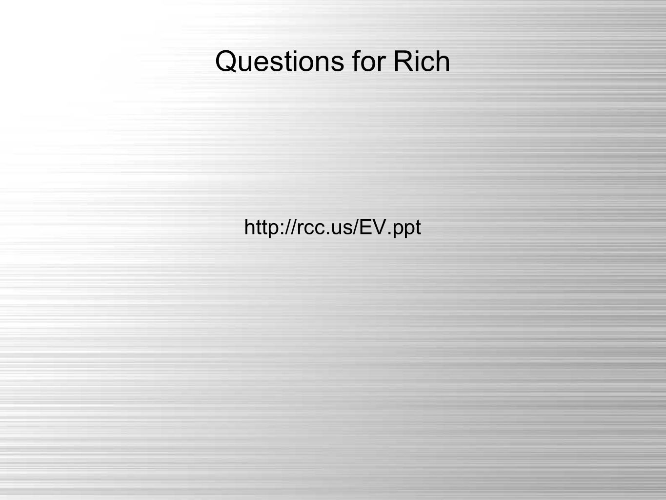Questions for Rich http://rcc.us/EV.ppt