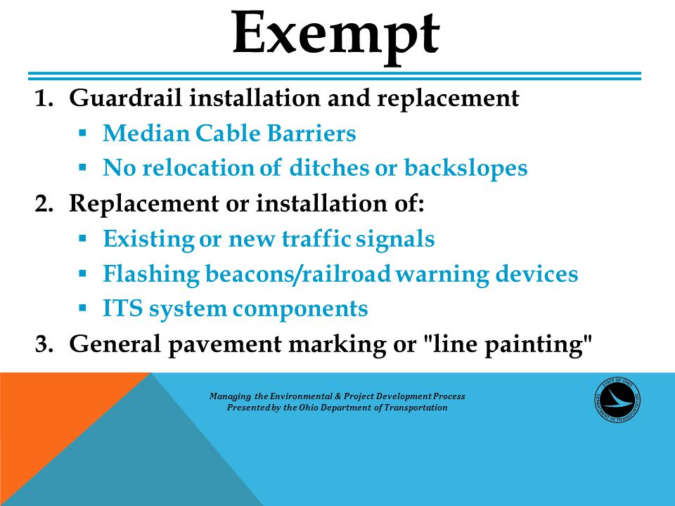1.Guardrail installation and replacement  Median Cable Barriers  No relocation of ditches or backslopes 2.Replacement or installation of:  Existing or new traffic signals  Flashing beacons/railroad warning devices  ITS system components 3.