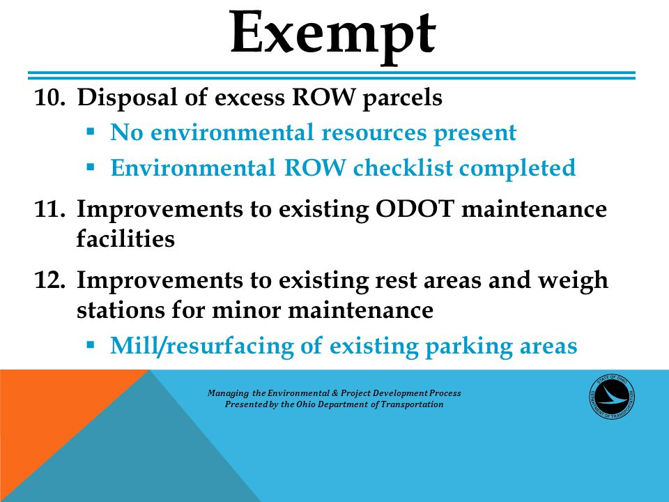 10.Disposal of excess ROW parcels  No environmental resources present  Environmental ROW checklist completed 11. Improvements to existing ODOT maint