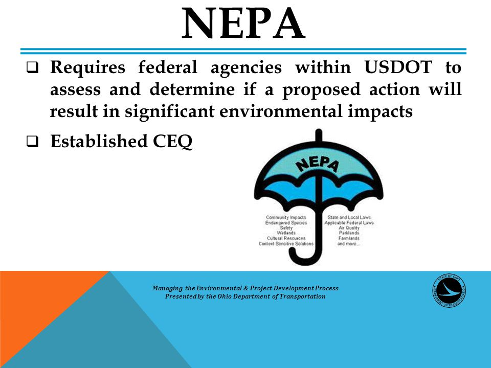  Requires federal agencies within USDOT to assess and determine if a proposed action will result in significant environmental impacts  Established C