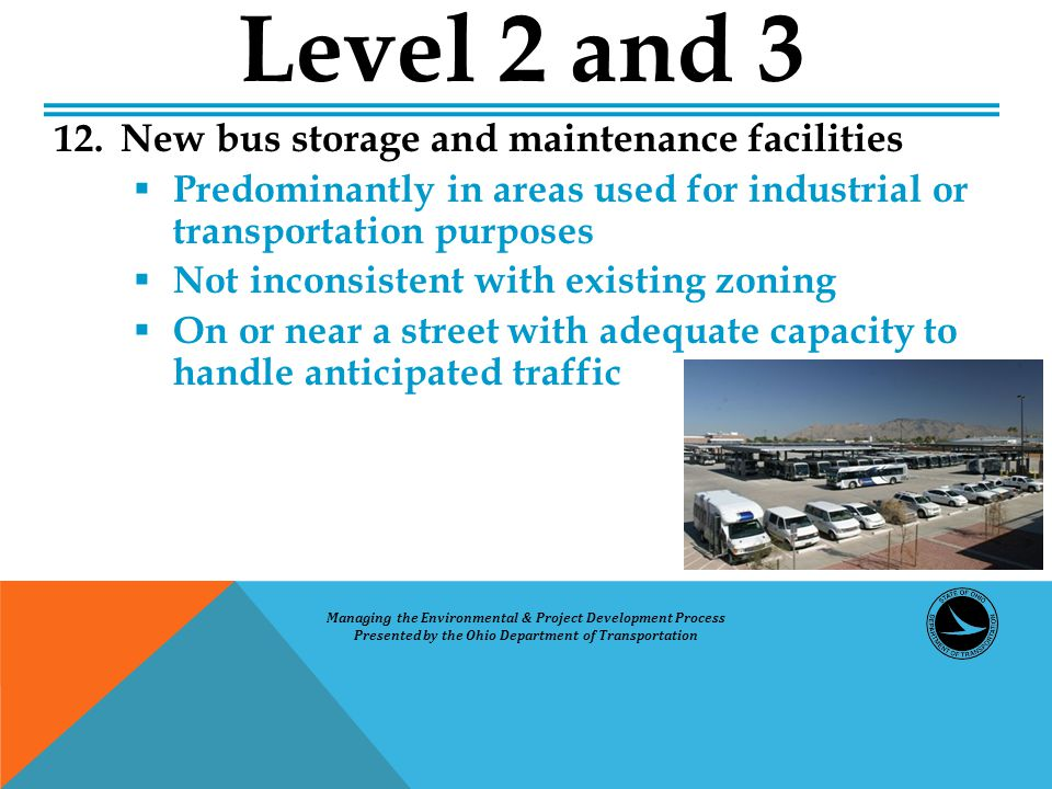 Level 2 and 3 12. New bus storage and maintenance facilities  Predominantly in areas used for industrial or transportation purposes  Not inconsisten