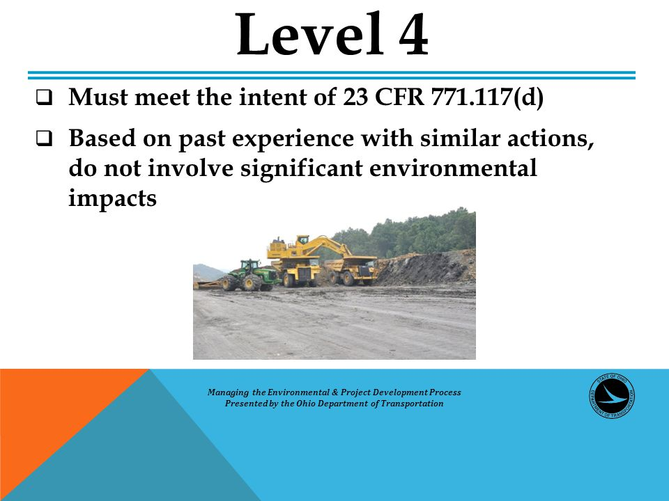  Must meet the intent of 23 CFR 771.117(d)  Based on past experience with similar actions, do not involve significant environmental impacts Level 4