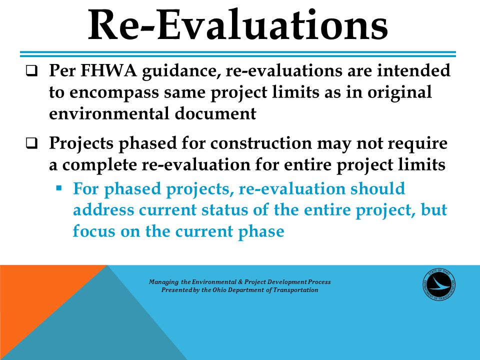  Per FHWA guidance, re-evaluations are intended to encompass same project limits as in original environmental document  Projects phased for construc
