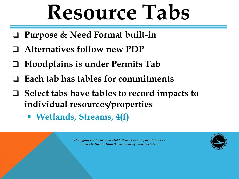  Purpose & Need Format built-in  Alternatives follow new PDP  Floodplains is under Permits Tab  Each tab has tables for commitments  Select tabs