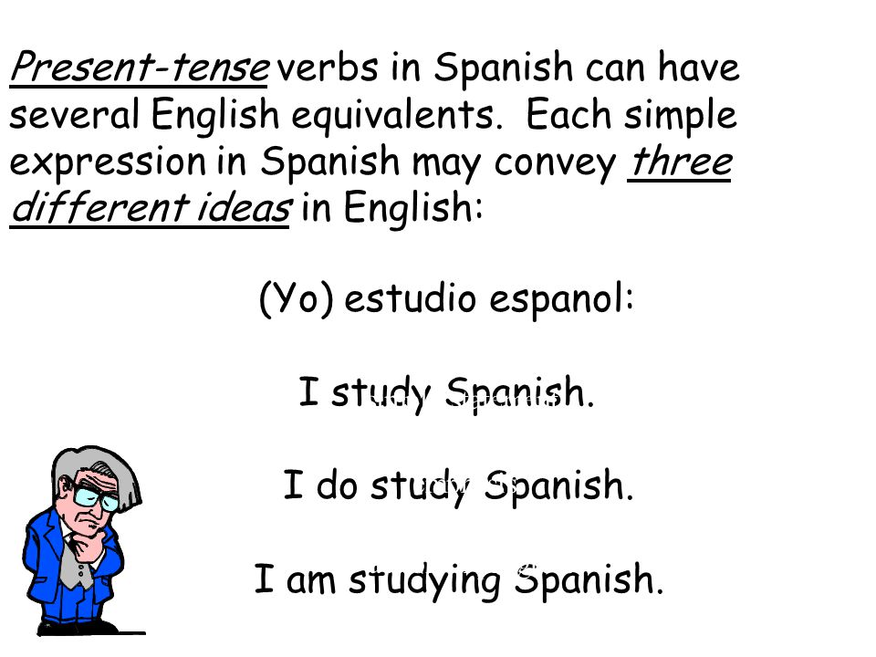 Present-tense verbs in Spanish can have several English equivalents.
