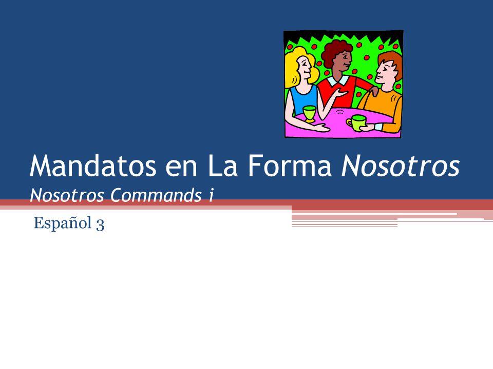 Mandatos en La Forma Nosotros Nosotros Commands i Español 3