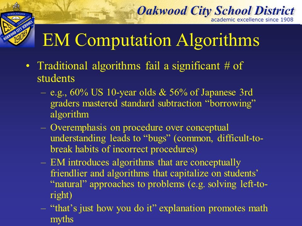 EM Computation Algorithms Traditional algorithms fail a significant # of students –e.g., 60% US 10-year olds & 56% of Japanese 3rd graders mastered st