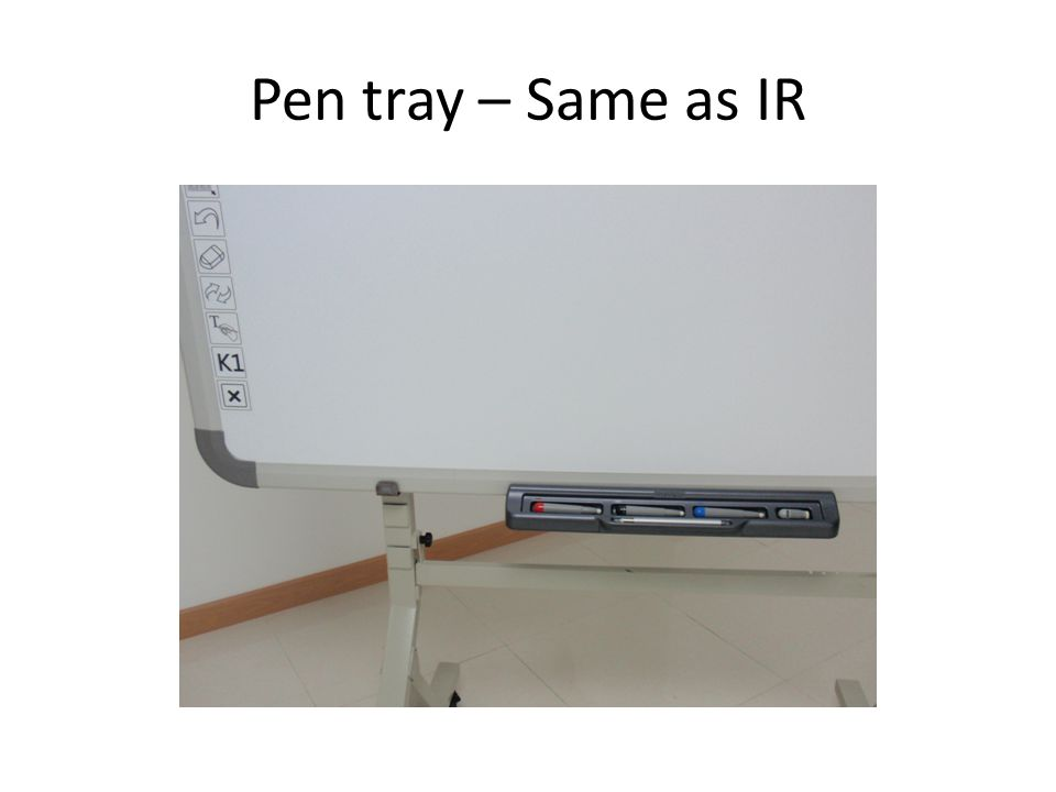 Pen tray – Same as IR
