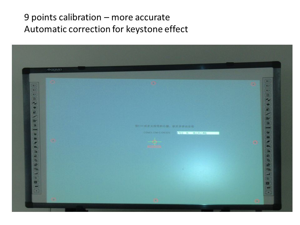 9 points calibration – more accurate Automatic correction for keystone effect