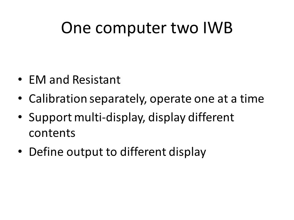 One computer two IWB EM and Resistant Calibration separately, operate one at a time Support multi-display, display different contents Define output to