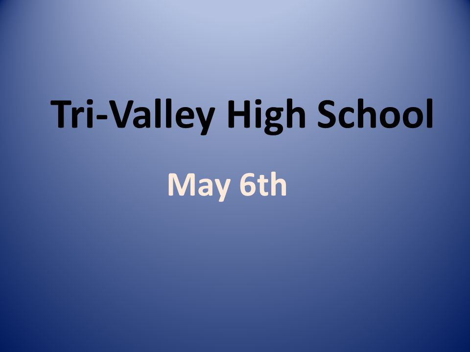 Tri-Valley High School May 6th