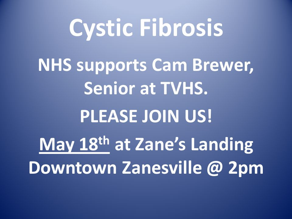 Cystic Fibrosis NHS supports Cam Brewer, Senior at TVHS. PLEASE JOIN US! May 18 th at Zane's Landing Downtown Zanesville @ 2pm