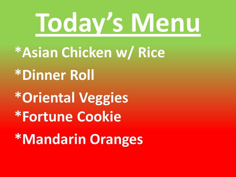 Today's Menu *Asian Chicken w/ Rice *Dinner Roll *Oriental Veggies *Fortune Cookie *Mandarin Oranges