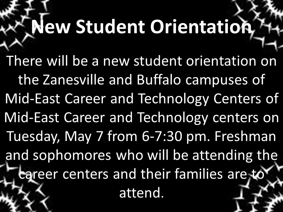 New Student Orientation There will be a new student orientation on the Zanesville and Buffalo campuses of Mid-East Career and Technology Centers of Mi